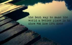 better place quotes by quotesurf how to make the world a better place essay what would make the