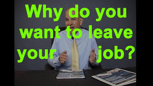 Why Do You Want To Leave Your Job Answers To Job Interview