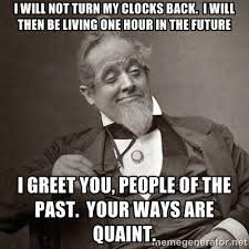 I will not turn my clocks back. I will then be living one hour in ... via Relatably.com
