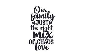 Check out our we love svg selection for the very best in unique or custom, handmade pieces from our digital shops. Our Family Just The Right Mix Of Chaos Love Svg Cut File By Creative Fabrica Crafts Creative Fabrica