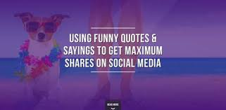 Quotes About Social Media Unique Using Funny Quotes And Sayings To Get Maximum Shares On Social Media