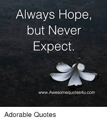 Hopeful Quotes Classy Always Hope But Never Expect WwwAwesomequotes48ucom Adorable Quotes