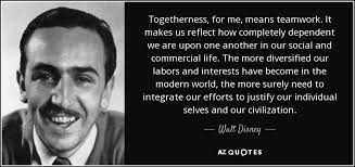 Inspirational Teamwork Quotes Delectable Walt Disney Quote Togetherness For Me Means Teamwork It Makes Us