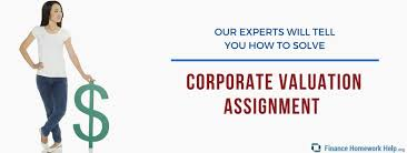 best corporate valuation assignment help finance homework help corporate valuation assignment help from top experts