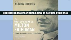 the indispensable milton friedman essays on politics and 00 33