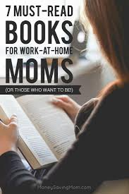 ideas work home. 7 Must-Read Books For Work-At-Home Moms (or Those Who Want To Be!) Ideas Work Home C