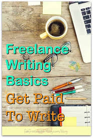 writing basics how to get paid to write  lance writing basics how to get paid to write