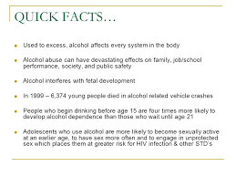 Alcohol The Facts Every In About - Facts… Body Abuse On Used Can Alcohol Family Effects Ppt Excess Devastating Quick Download To System Affects Have