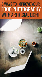 5 ways to improve your food photography with artificial light artificial lighting set