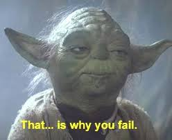 Image result for yoda, and that is why you failed