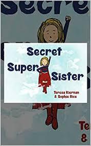Secret Super Sister - Kindle edition by Kiernan, Teresa, Rice, Sophie.  Children Kindle eBooks @ Amazon.com.