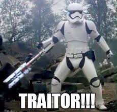 Traitor!!! | TR-8R the Stormtrooper | Know Your Meme via Relatably.com