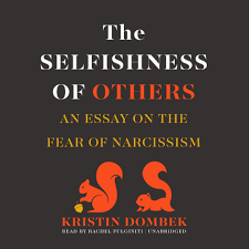 the selfishness of others audiobook by kristin dombek for  extended audio sample the selfishness of others an essay on the fear of narcissism audiobook by kristin