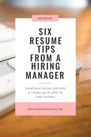 Six Resume Tips From A Hiring Manager Career Advice Career And