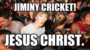 Small Picture jiminy cricket Jesus Christ Sudden Clarity Clarence quickmeme