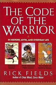 The Code of the Warrior in History Myth and Everyday Life, Rick Fields.  (Paperback 006096605X) Used Book available for Swap