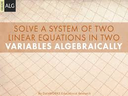 solve a system of two linear equations in two variables algebraically lesson plans