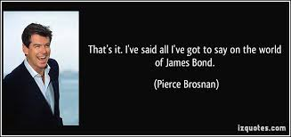 James Bond Quotes New Pierce Brosnan As James Bond Quotes