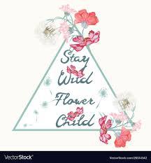 Wild Child Floral Design Boho Fashion Hippie Design Stay Wild Flower Child