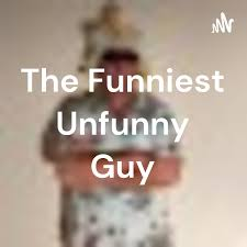 The Funniest Unfunny Guy