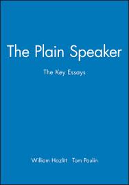the plain speaker the key essays th century english  the plain speaker the key essays