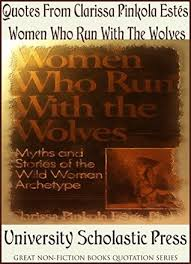 Women Who Run With The Wolves Quotes New Quotes From Clarissa Pinkola Estés' Women Who Run With The Wolves