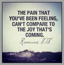 Christian Quotes For Hard Times Best of Romans 24124 The Pain That You've Been Feeling Can't Compare To The