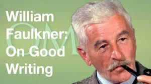 william faulkner on good writing  william faulkner on good writing