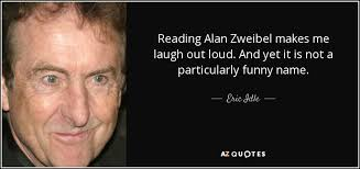 Funny Quotes About Reading Eric Idle Quote Reading Alan Zweibel Makes Me Laugh Out