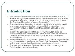 ap us history unit  the american revolution focus your reading  introduction the american revolution is an anti imperialist revolution meant to achieve the right of
