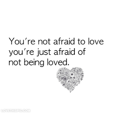 Quotes About Being Loved Unique Afraid Of Not Being Loved Pictures Photos And Images For Facebook