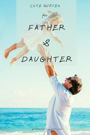 28 Cute Short Father Daughter Quotes With Images Mother Daughter