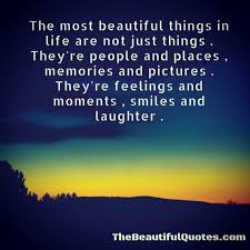 Beautiful Things In Life Quotes Best Of The Most Beautiful Thing In Life Quotes