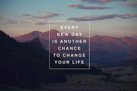 Change Your Life Quotes Enchanting Every New Day Is Another Chance To Change Your Life Inspirational