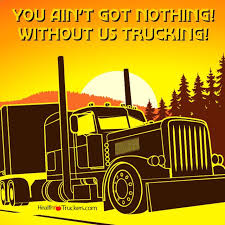 Trucking Quotes You ain't got nothing Without us trucking Trucking Truckers 21