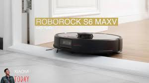 Xiaomi Roborock S6 MaxV robot hút bụi lau nhà mạnh nhất, thông minh nhất  tính tới thời điểm hiện tại - YouTube
