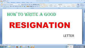 How To Write A Resigning Letter How To Write A Good Resignation Letter Youtube
