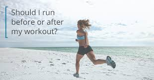 run before or after workout what s