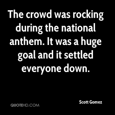 Anthem Quotes Beauteous Scott Gomez Quotes QuoteHD