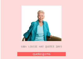 100 Inspirational Louise Hay Quotes 2019 Heal Your Life