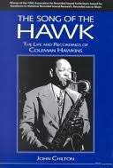 The Song of the Hawk: The Life and Recordings of <b>Coleman Hawkins</b>