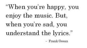 Music Lyric Quotes Enchanting When You're Happy You Enjoy The Music But When You're Sad You