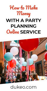 How To Make Money With A Party Planning Online Service Dukeo