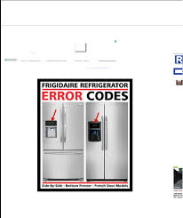 Frigidaire Refrigerator Light Blinking Frigidaire Refrigerator Error Codes Fault Codes