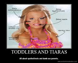 toddlers and tiaras demotivational by chibiotakusama  are beauty contests harmful baby beauty pageants
