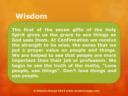 wisdom the first of the seven gifts of the holy spirit gives us the grace to