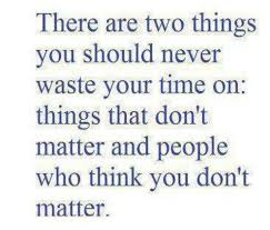 You got that right! Never waste your time on people who act like ... via Relatably.com