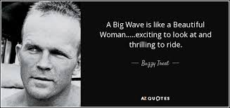 Big Beautiful Woman Quotes Best Of Buzzy Trent Quote A Big Wave Is Like A Beautiful Womanexciting