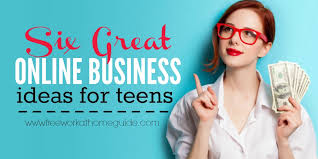 6 Great Online Business Ideas For Teens Free Work At Home