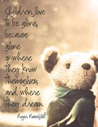Child Dream Quotes Best Of Children Love To Be Alone Because Alone Is Where They Know